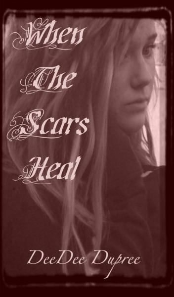 When The Scars Heal By: DeeDee Dupree