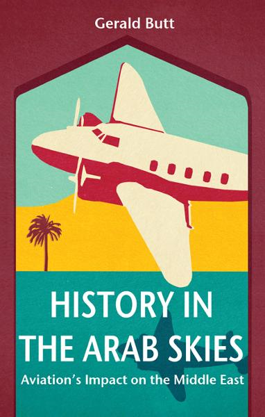 History in the Arab Skies: Aviation's Impact on the Middle East