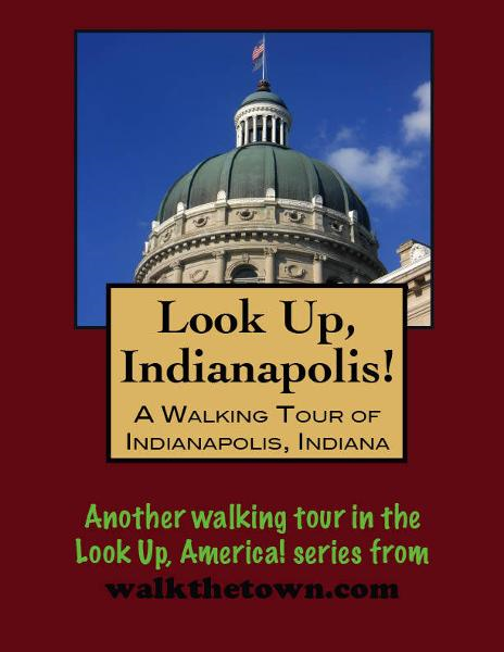Look Up, Indianapolis! A Walking Tour of Indianapolis, Indiana By: Doug Gelbert