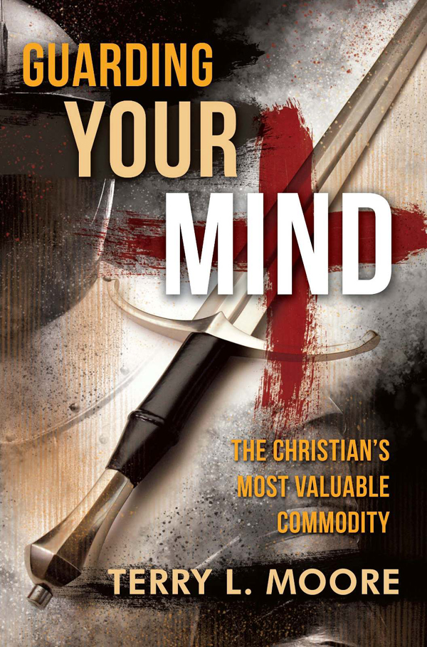 Guarding Your Mind: The Christian's Most Valuable Commodity By: Terry L. Moore