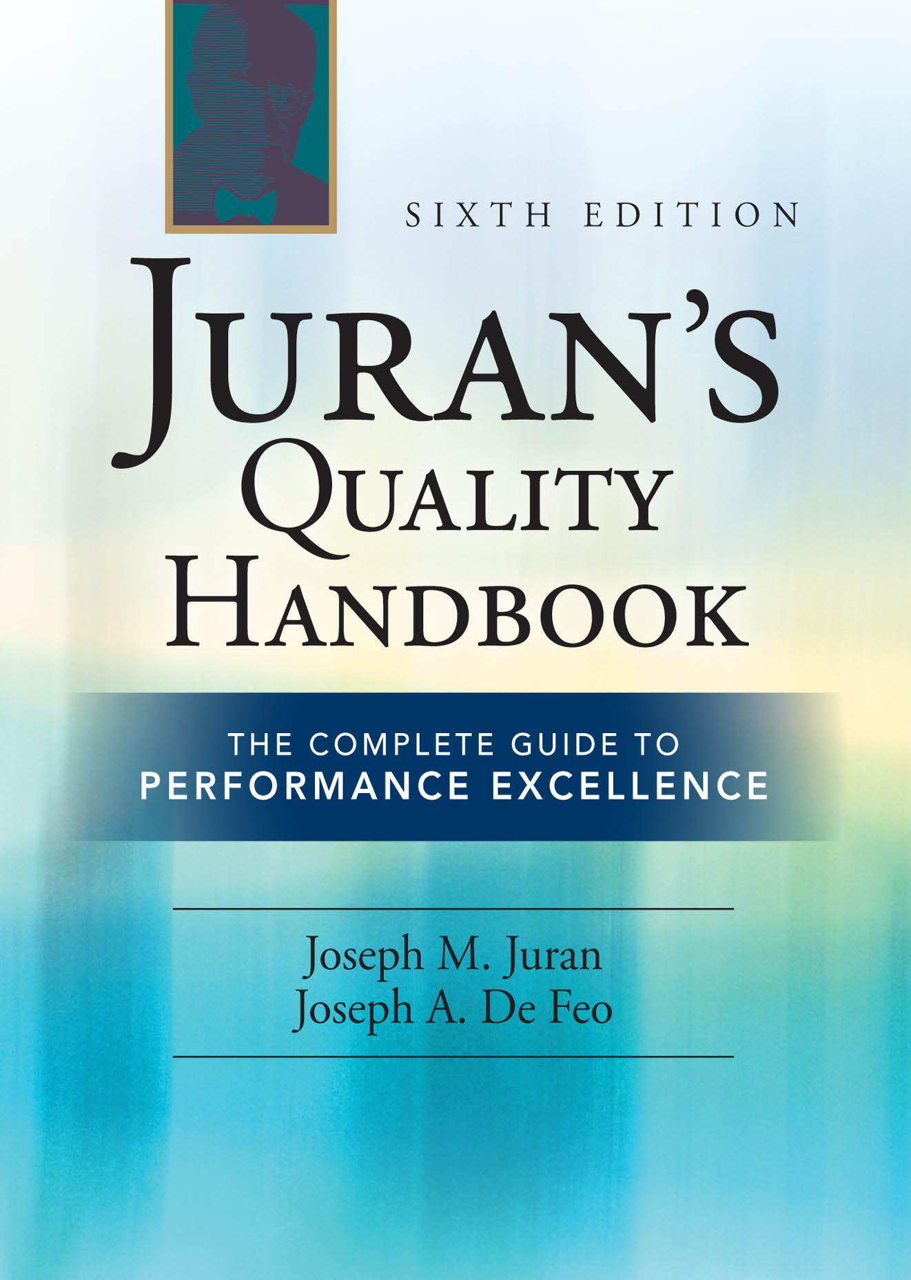 Juran's Quality Handbook: The Complete Guide to Performance Excellence 6/e By: Joseph Defeo,J.M. Juran