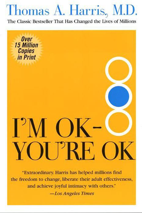 I'm Ok, You're Ok By: Thomas Harris