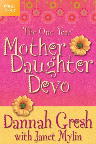 The One Year Mother-Daughter Devo By: Dannah Gresh