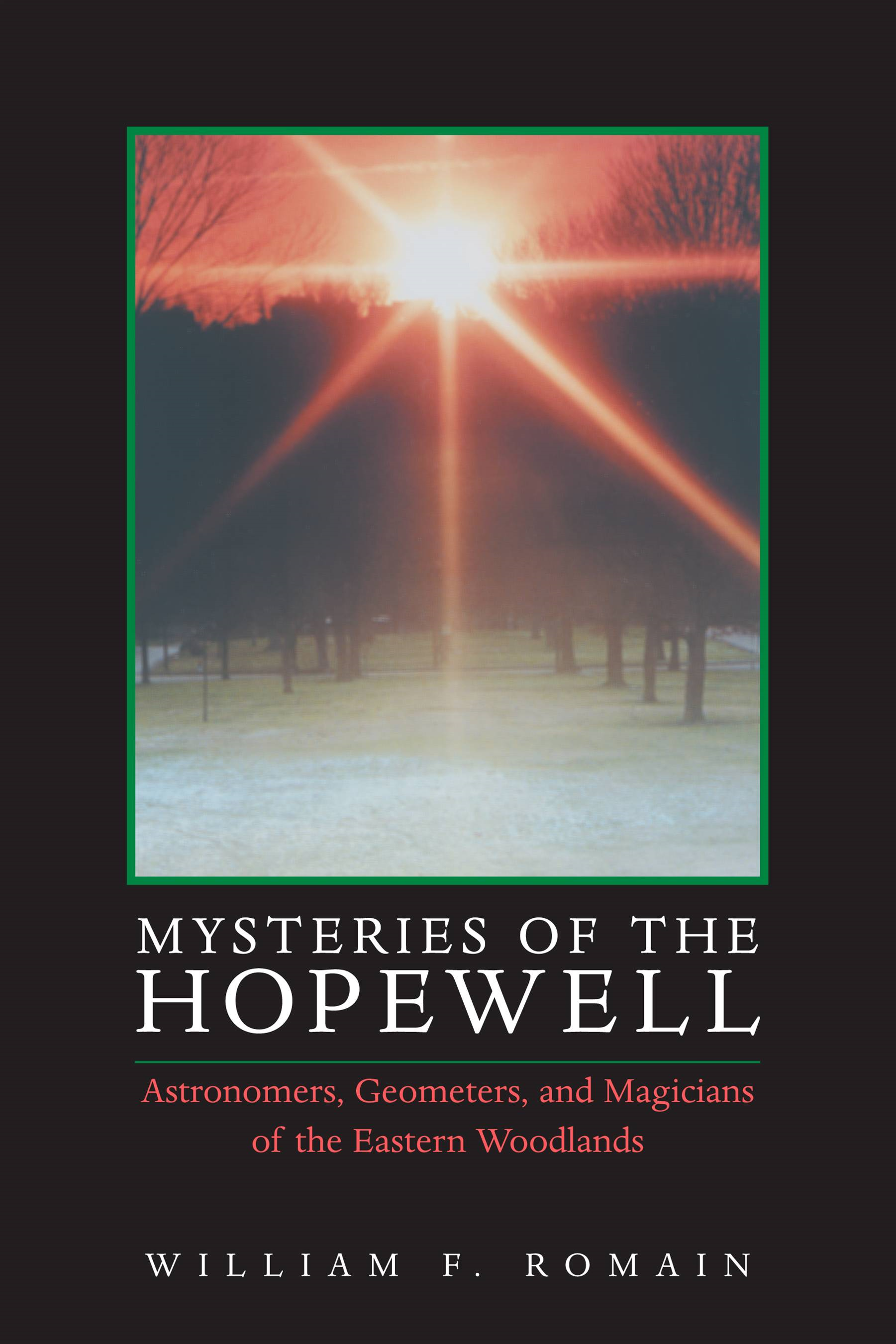 Mysteries of the Hopewell: Astronomers, Geometers, and Magicians of the Eastern Woodlands