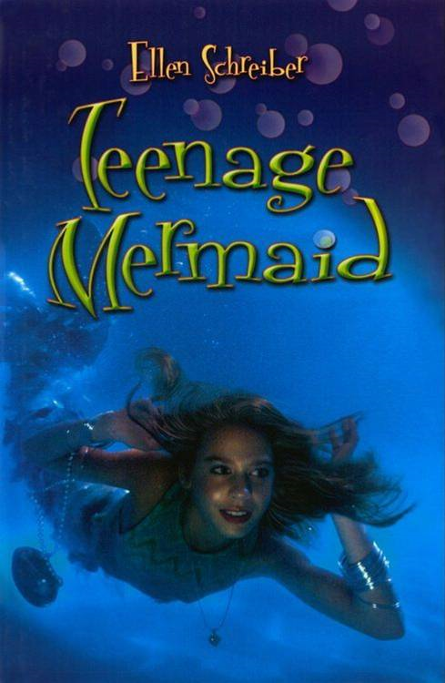 Teenage Mermaid By: Ellen Schreiber