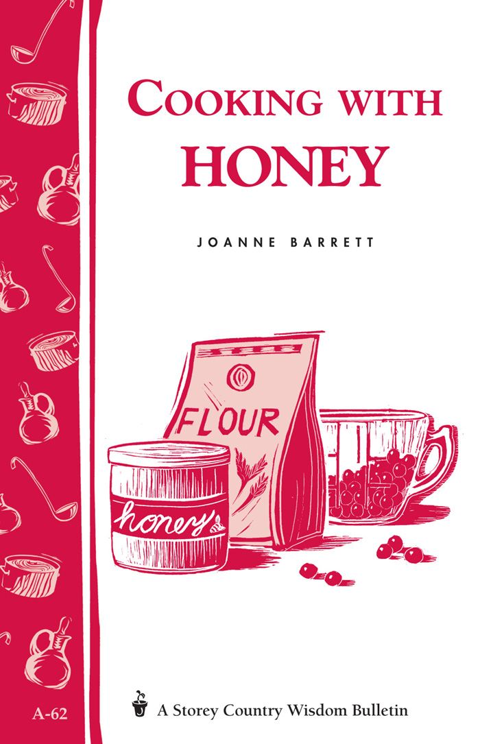 Cooking with Honey By: Joanne Barrett