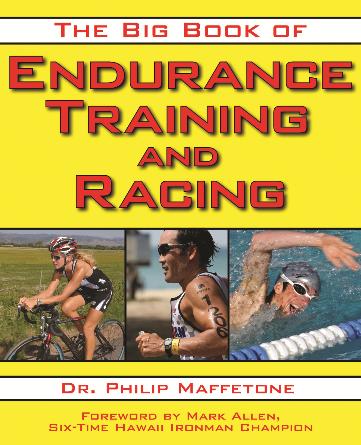 The Big Book of Endurance Training and Racing By: Dr. Philip Maffetone, Mark Allen
