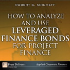 How to Analyze and Use Leveraged Finance Bonds for Project Finance By: Robert S. Kricheff