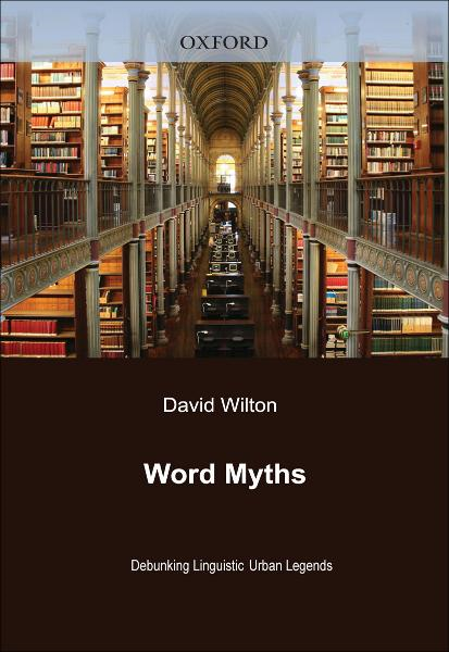 Word Myths:Debunking Linguistic Urban Legends  By: David Wilton