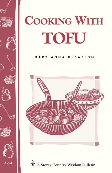 Cooking with Tofu By: Mary Anna Dusablon