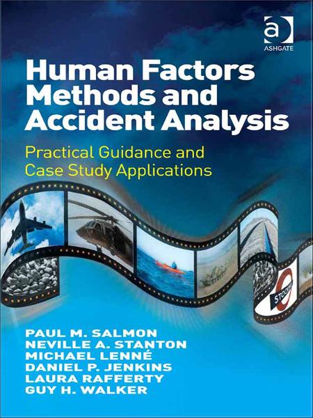Human Factors Methods and Accident Analysis By: Paul M. Salmon, Neville A. Stanton, Michael Lenné, Daniel P. Jenkins,  Laura Rafferty and Guy H. Walker