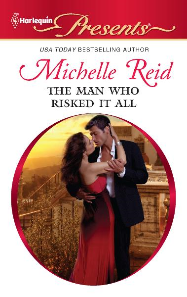 The Man Who Risked It All By: Michelle Reid