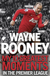 Wayne Rooney: My 10 Greatest Moments In The Premier League:
