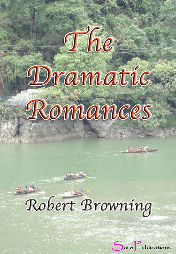 The Dramatic Romances By: Robert Browning
