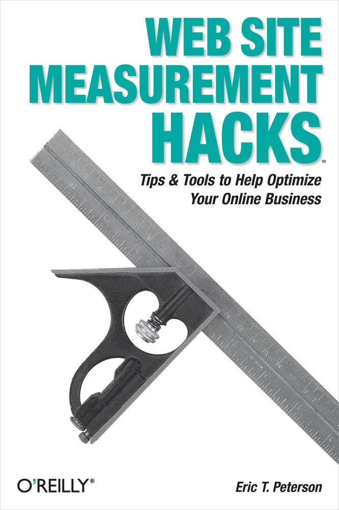 Web Site Measurement Hacks By: Eric T. Peterson