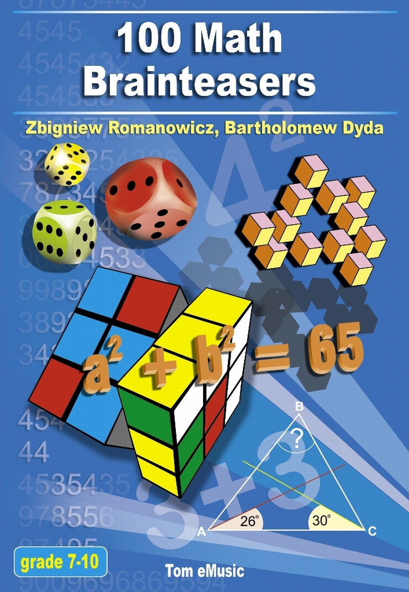 100 Math Brainteasers. Arithmetic, Algebra and Geometry Brain Teasers, Puzzles, Games and Problems with Solutions By: Bartholomew Dyda,Zbigniew Romanowicz