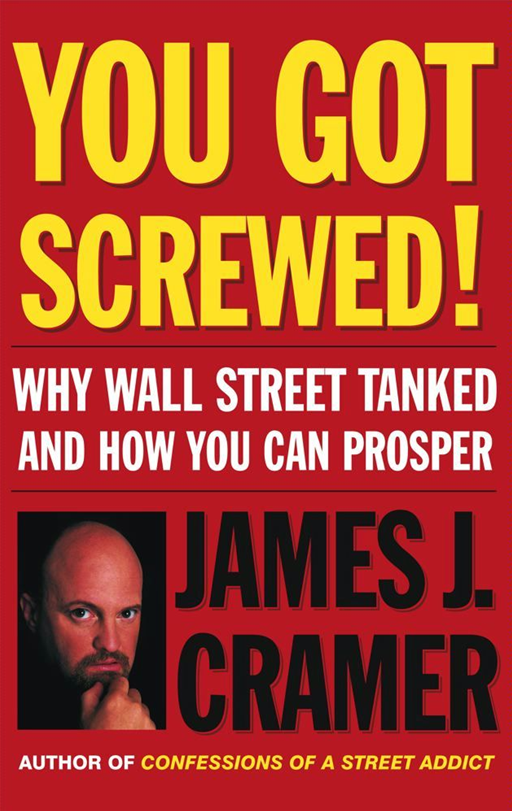 You Got Screwed! By: James J. Cramer