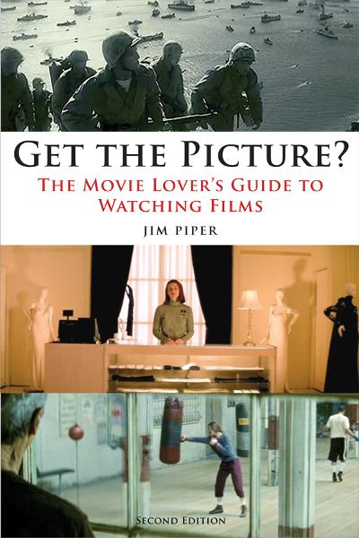 Get the Picture?: The Movie Lover's Guide to Watching Films, Second Edition By: Jim Piper