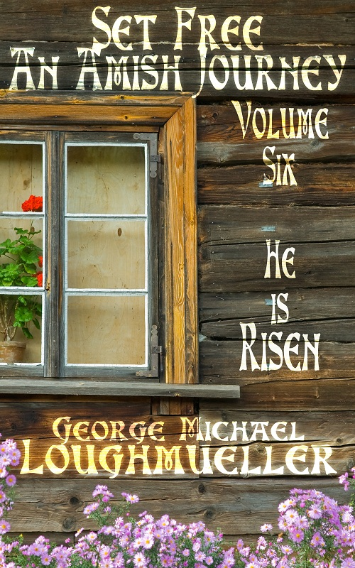An Amish Journey- Set Free- Volume 6- He Is Risen
