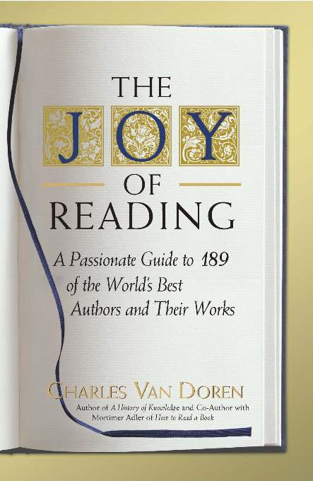 Joy of Reading: A Passionate Guide to 189 of the World's Best Authors and Their Works By: Charles Van Doren