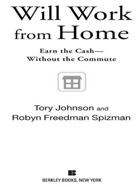 Will Work from Home: Earn the Cash--Without the Commute By: Robyn Freedman Spizman,Tory Johnson