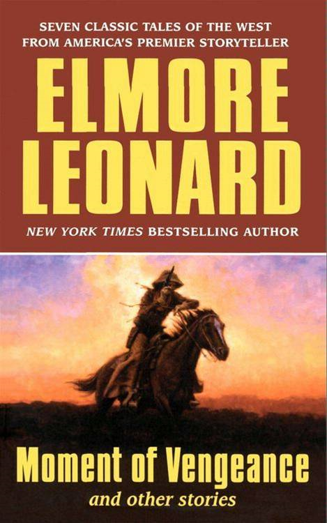Moment of Vengeance and Other Stories By: Elmore Leonard