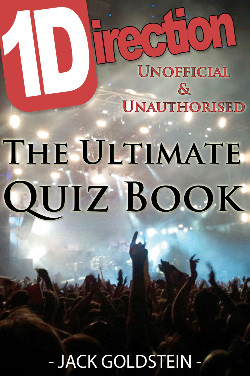 1D - One Direction: The Ultimate Quiz Book By: Jack Goldstein