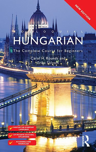 Colloquial Hungarian: The Complete Course for Beginners By: Carol Rounds,Erika Sólyom
