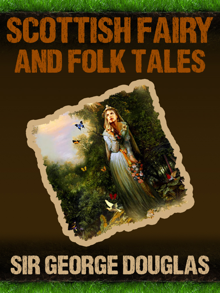 Scottish Fairy And Folk Tales By: Sir George Douglas