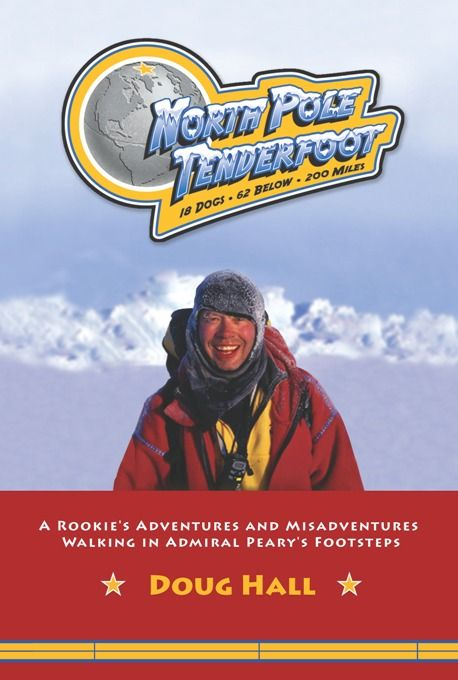 North Pole Tenderfoot: A Rookie Goes on a North Pole Expedition Following in Admiral Peary's Footsteps