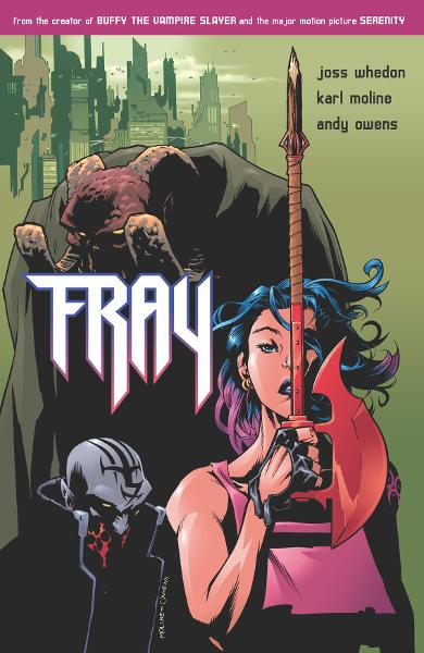 Fray: Future Slayer By: Joss Whedon, Karl Moline (Penciller), Andy Owens (Inker), Dave Stewart (Colorist), Michelle Madsen (Colorist)