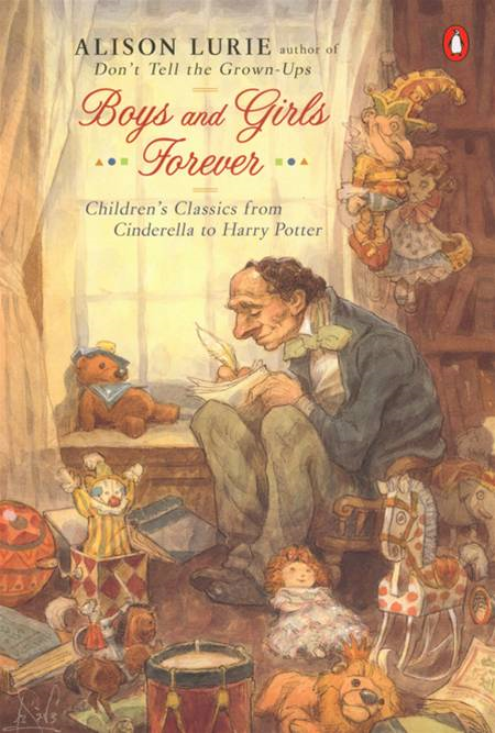 Boys and Girls Forever: Children's Classics from Cinderella to Harry Potter By: Alison Lurie