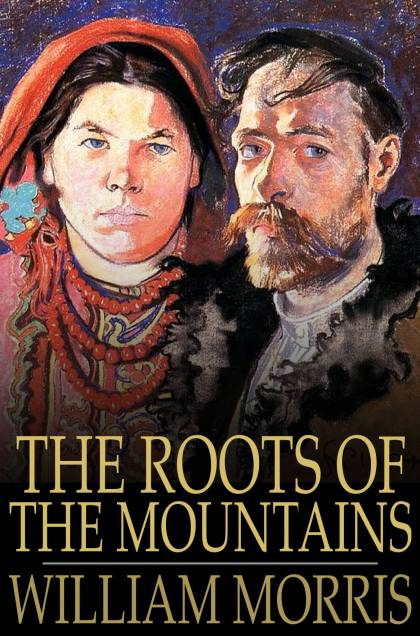 The Roots of the Mountains By: William Morris