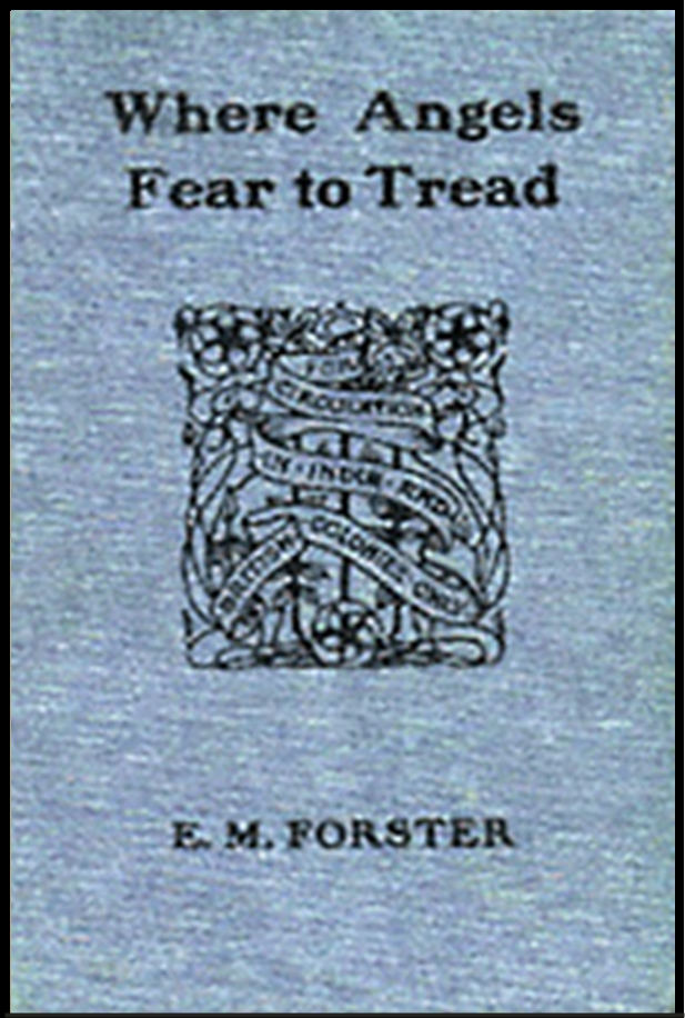 Where Angels Fear to Tread By: E. M. Forster