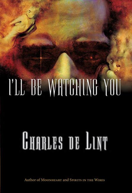 I'll Be Watching You By: Charles de Lint