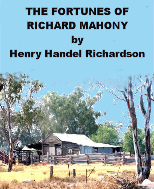 The Fortunes of Richard Mahony By: Henry Handel Richardson
