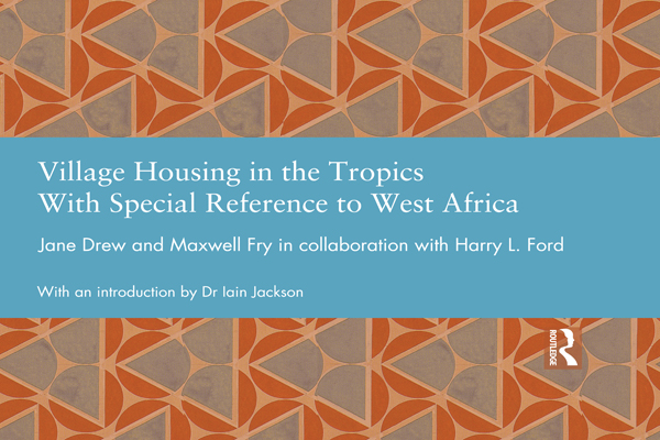 Village Housing in the Tropics With Special Reference to West Africa