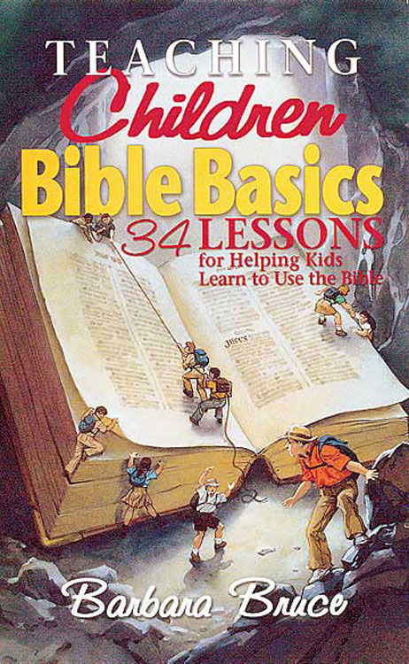 Teaching Children Bible Basics By: Barbara Bruce