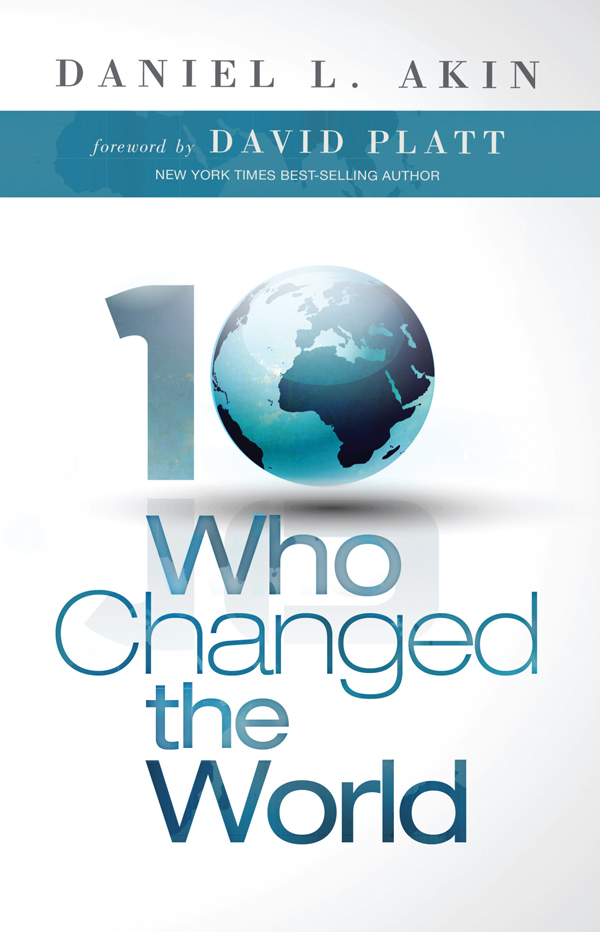 Ten Who Changed the World By: Daniel L. Akin,David Platt