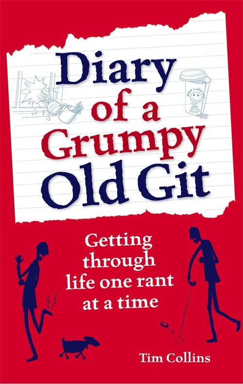 Diary of a Grumpy Old Git By: Tim Collins