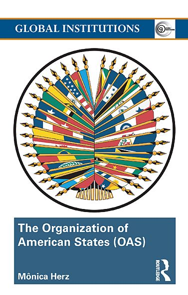 The Organization of American States (OAS): Global Governance Away From the Media By: Mônica Herz