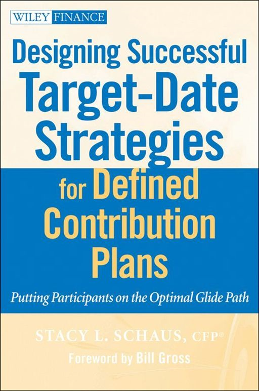 Designing Successful Target-Date Strategies for Defined Contribution Plans By: Stacy Schaus