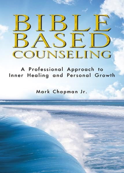 Bible Based Counseling: A Professional Approach to Inner Healing and Personal Growth