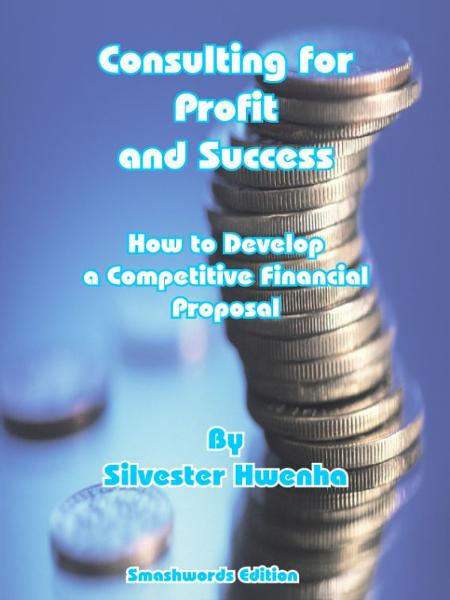 Consulting for Profit & Success: How to Develop a Competitive Financial Proposal