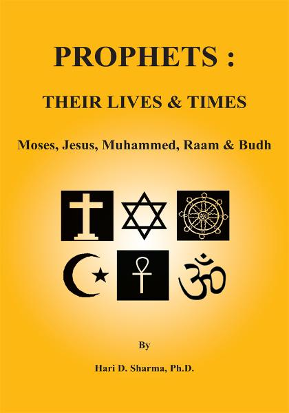 PROPHETS : THEIR LIVES & TIMES By: Hari D. Sharma, Ph.D.