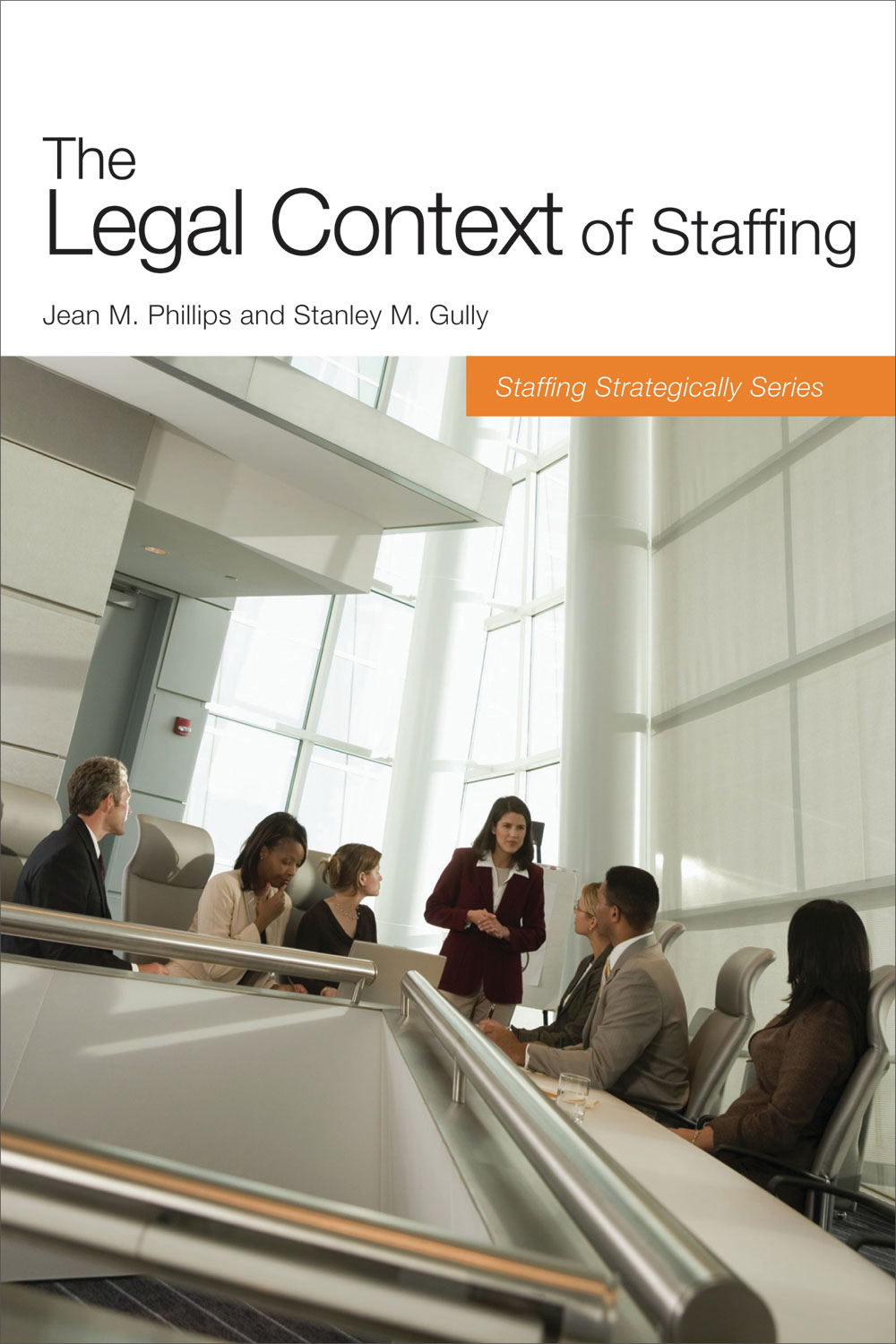 The Legal Context of Staffing By: Jean M. Phillips,Stanley M. Gully