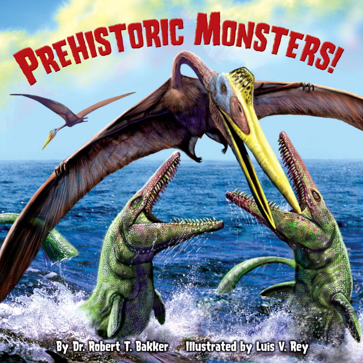 Prehistoric Monsters! By: Dr. Robert T. Bakker,Luis V. Rey