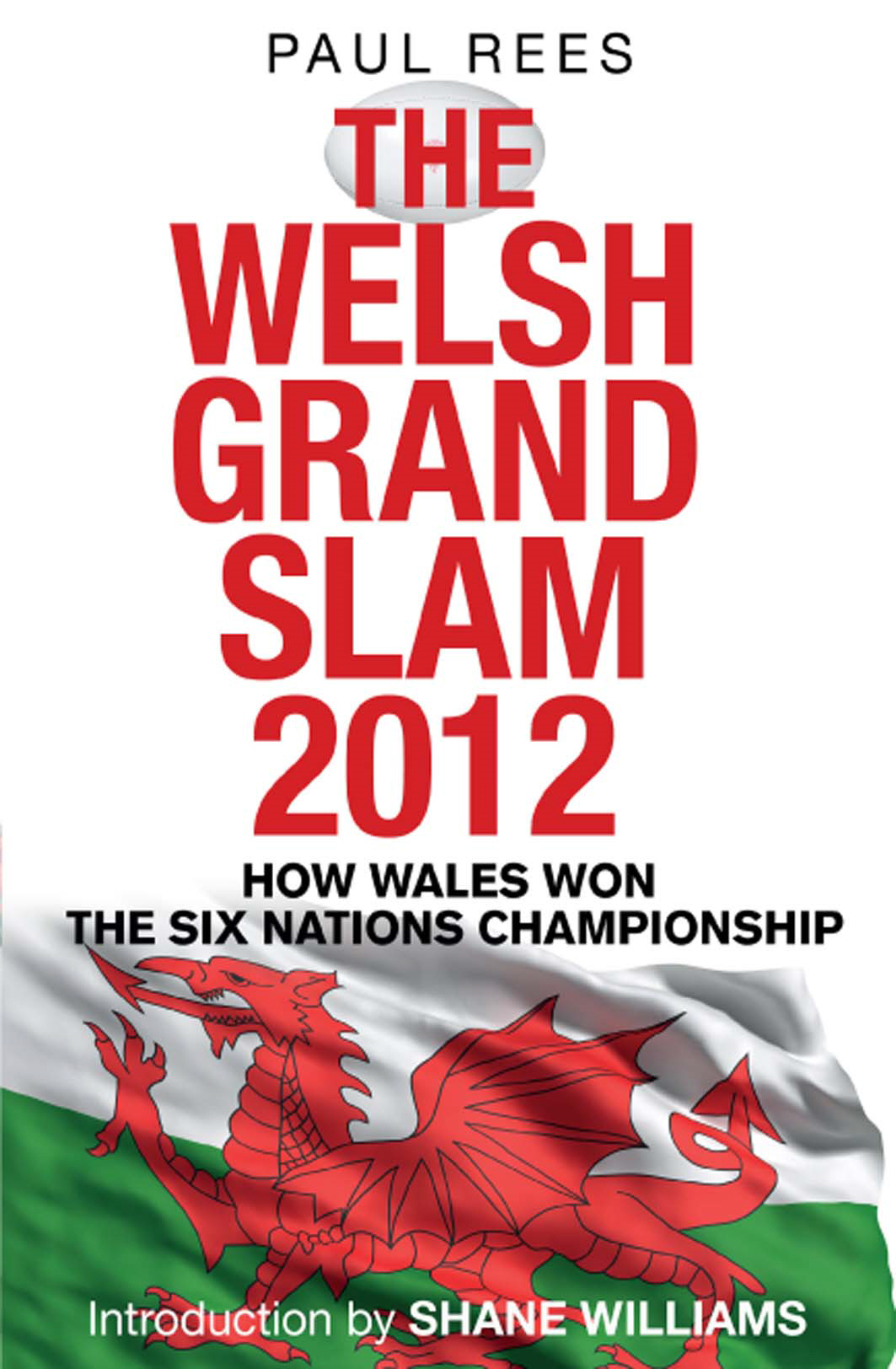 The Welsh Grand Slam 2012 How Wales Won the Six Nations Championship