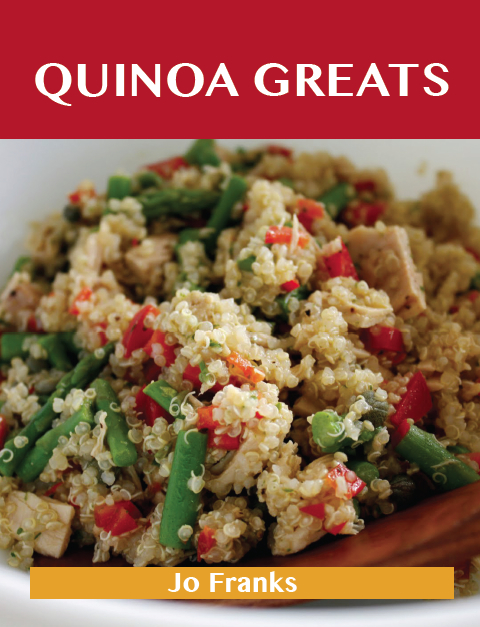 Quinoa Greats: Delicious Quinoa Recipes, The Top 29 Quinoa Recipes By: Franks Jo