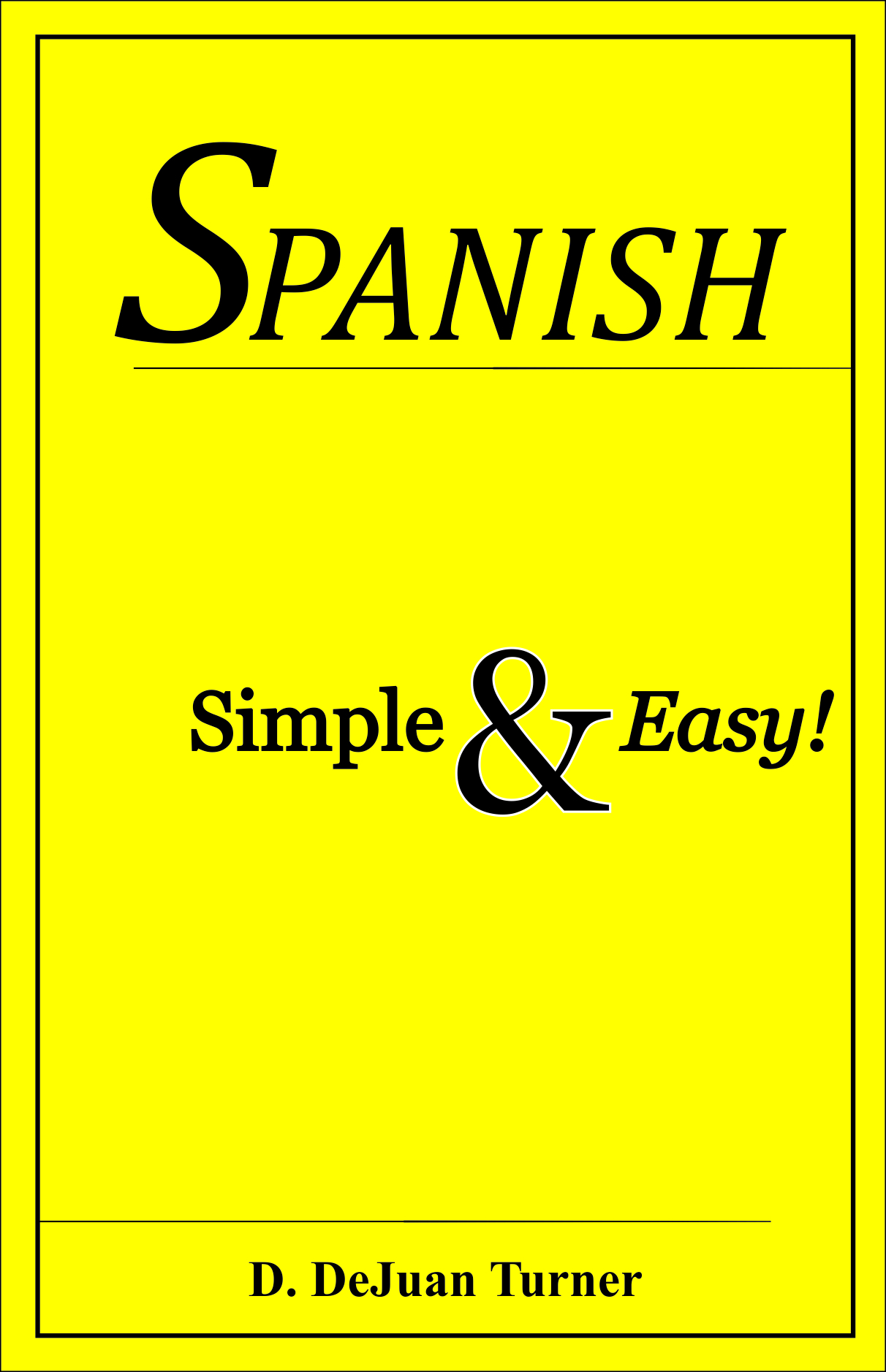 Spanish Simple & Easy! By: D. DeJuan Turner
